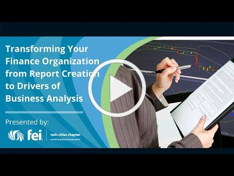 Transforming Your Finance Organization from Report Creation to Drivers of Business Analysis