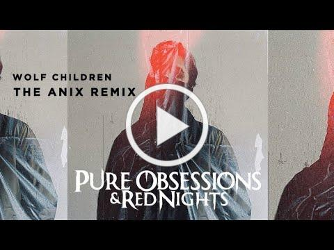 Pure Obsessions & Red Nights - Wolf Children ( The Anix Remix )