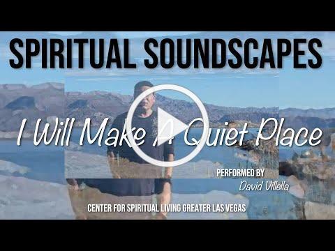"""I Will Make A Quiet Place"" David Villella Friday Spiritual Soundscapes CSLGLV 5-14-21"