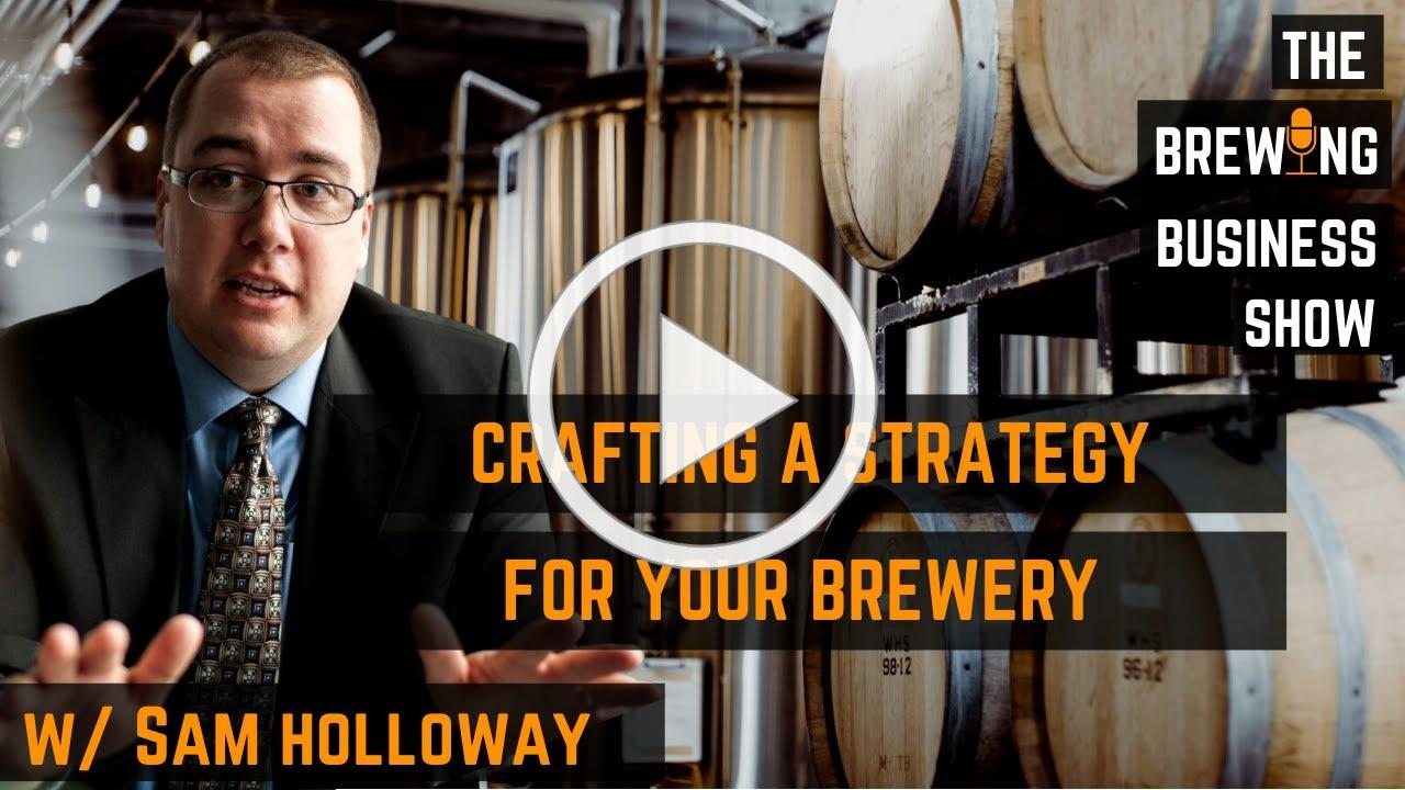 The Brewing Business Show Ep. 5 w/Sam Holloway and Crafting a Strategy.