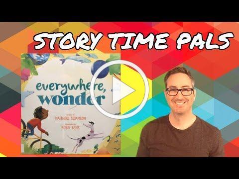 EVERYWHERE, WONDER by Matthew A Swanson | Story Time Pals | Kids Books Read Aloud