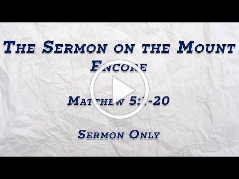"""The Sermon on the Mount: Encore"" (Matthew 5:1-20) SERMON ONLY"