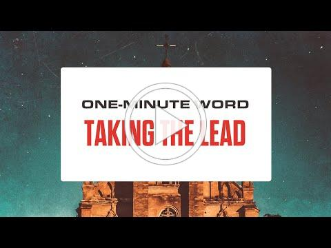 ONE-MINUTE WORD: Taking the Lead
