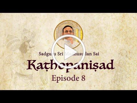 Kathopanishad - Episode 08 - Always choose Shreyas (Good) over Preyas (Pleasant)
