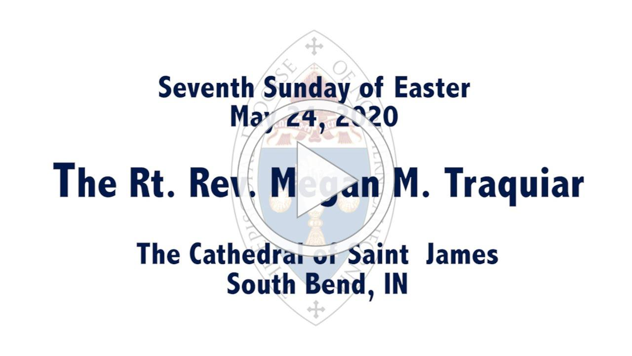 5/24/2020 - A sermon for the Seventh Sunday of Easter from Bishop Megan Traquair