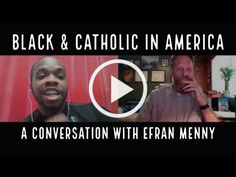 Black & Catholic: Interview with Efran Menny