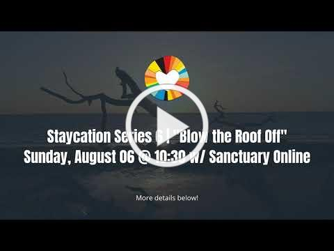 Worship Series: Staycation 6   Blow the Roof Off