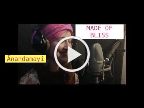 Sanskrit Song 'Anandamayi'= MADE OF BLISS