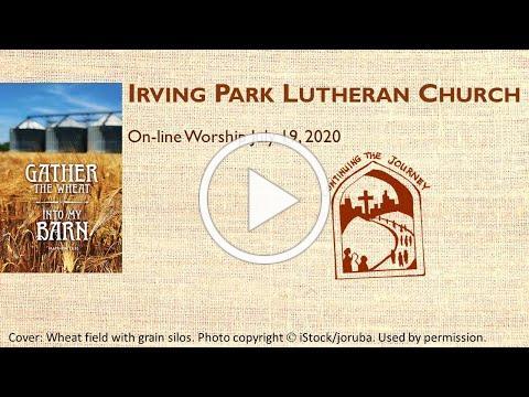 Irving Park Lutheran Church, Worship July 19, 2020