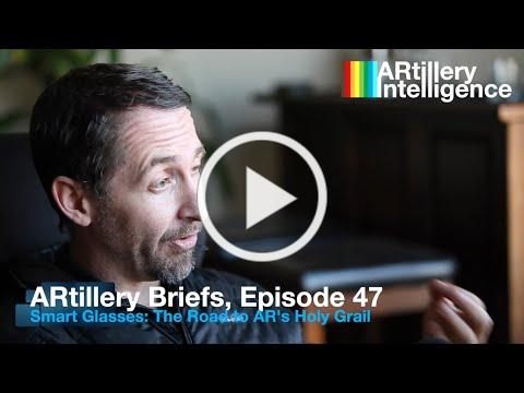 ARtillery Briefs, Episode 47: AR Glasses, The Road to AR's Holy Grail