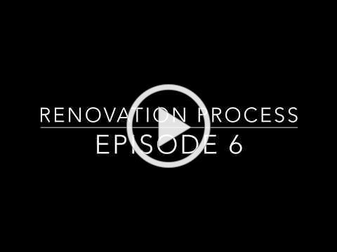 Renovation Process- Episode 6