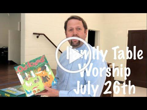 Family Table Worship July 26th