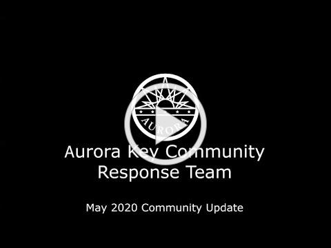 Aurora Key Community Response Team Update - May 2020