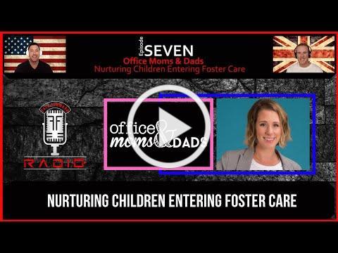 EP 7 - OFFICE MOMS & DADS - NURTURING CHILDREN ENTERING FOSTER CARE - #fostercareawarness ,#helping