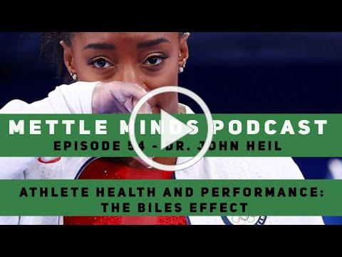 Mettle Minds Podcast - Ep. #54 - Dr. John Heil: Athlete Health & Performance: The Biles Effect