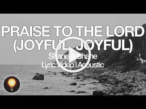 Praise To The Lord (Joyful, Joyful) [Acoustic] - Shane & Shane (Lyrics)