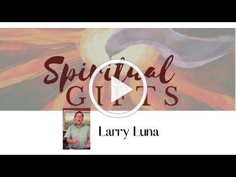 Spiritual Gifts   Larry Luna