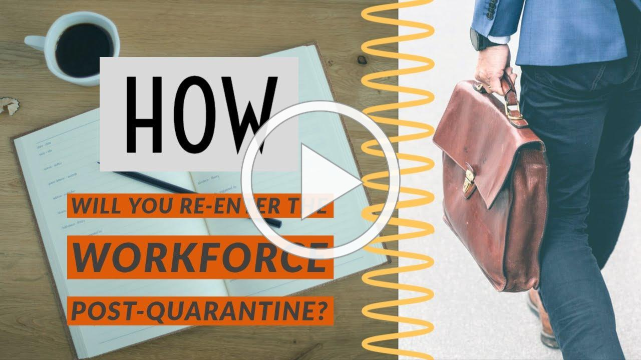 How will you re-enter the workforce post-quarantine?