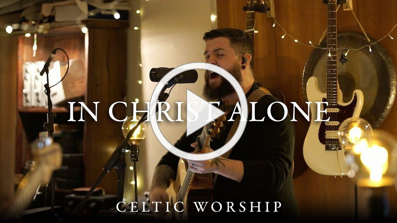 Celtic Worship   In Christ Alone (Stuart Townend & Keith Getty)