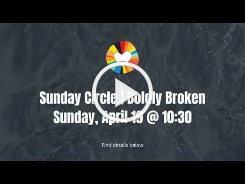 Sunday Circle   Boldly Broken w/ Hillside Community Church