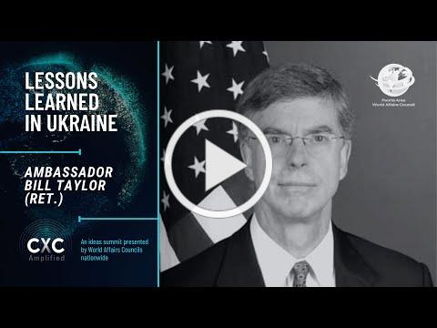 Lessons Learned in Ukraine with Ambassador (Ret) Bill Taylor