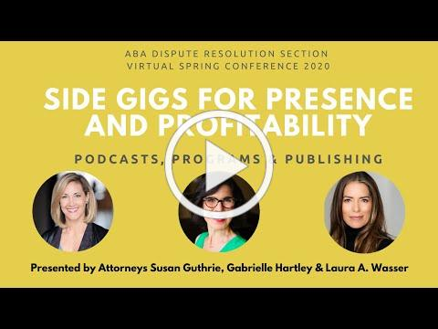 Side Gigs for Presence & Profitability: Podcasts, Programs and Publishing for the ABA DR 5.21.2020