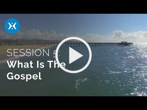 Session 5: What Is the Gospel? (Tell Someone)