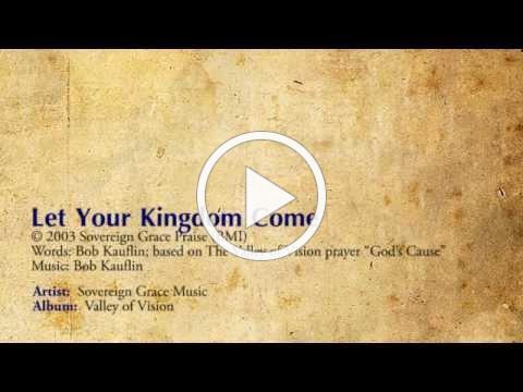 Let Your Kingdom Come - Sovereign Grace