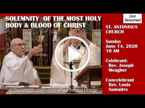 Live Streamed.SOLEMNITY OF THE MOST HOLY BODY & BLOOD OF CHRIST. St Antoninus June 14. 2020 at 10 am