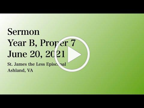 The Sermon for Year B Proper 7, 20 June 2021