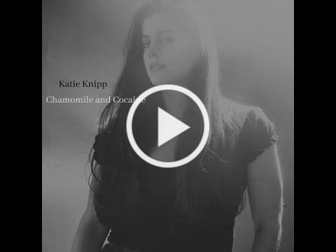 Katie Knipp Chamomile and Cocaine w/Lyrics