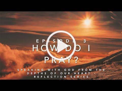 Episode 3: HOW DO I PRAY?