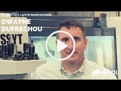 October 2019 Face of Manufacturing - Dwayne Dufrechou