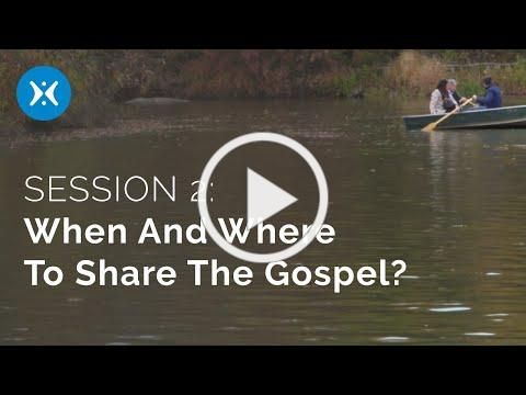 Session 2: When and Where to Share the Gospel (Tell Someone)