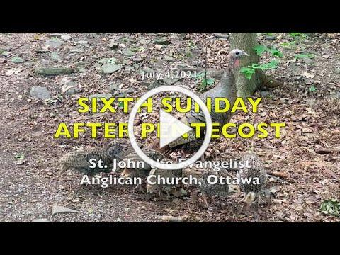 6TH SUNDAY AFTER PENTECOST - St John the Evangelist Anglican Church - JULY 4, 2021