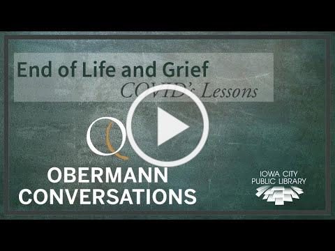 COVID's Lessons: End of Life and Grief - Obermann Conversations
