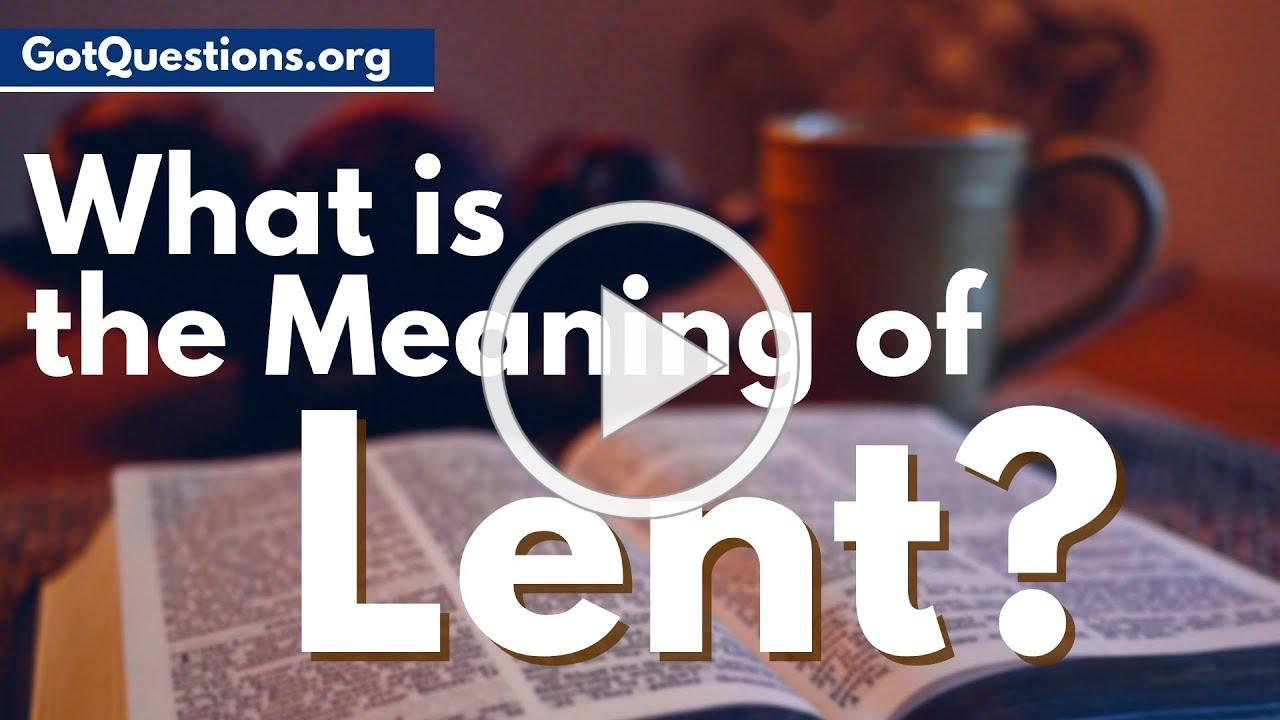 What is the meaning of Lent | What is Lent & Lent fasting | GotQuestions.org