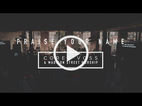 Corey Voss & Madison Street Worship - Praise Your Name (Official Live Video)