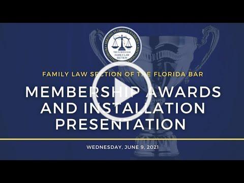 Family Law Section 2021 Membership Awards & Installation Presentation, June 9, 2021