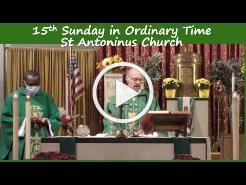 15th Sunday in Ordinary Time- St Antoninus Church, July 11 2021 @ 10am