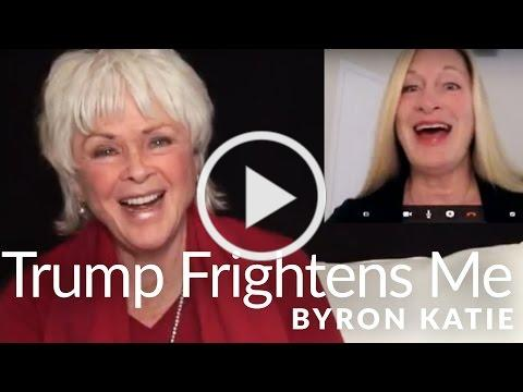 Donald Trump Frightens Me-The Work of Byron Katie