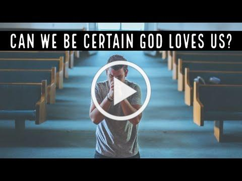 Can we be certain God loves us?