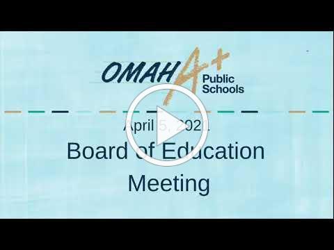 Omaha Public Schools Board of Education Meeting 4-5-2021