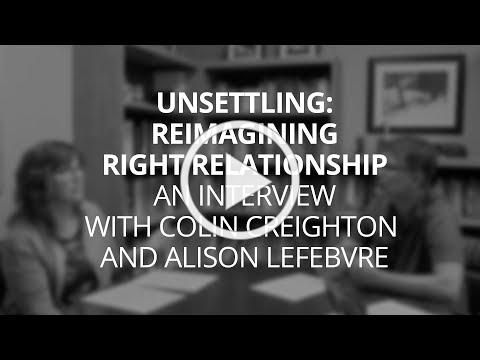 Unsettling: Reimagining Right Relationship   An interview with Colin Creighton and Alison Lefebvre