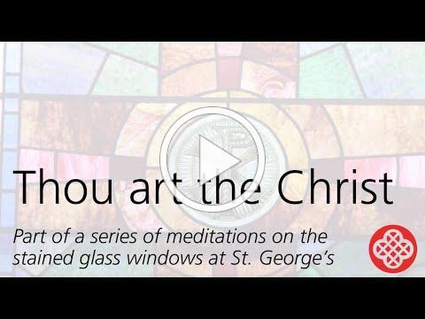 Thou art the Christ Window - Stained Glass Window Meditations