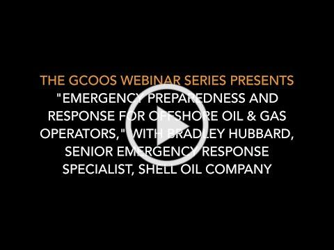 "GCOOS Webinar Series: ""Emergency Preparedness and Response for Offshore Oil & Gas Operators"""