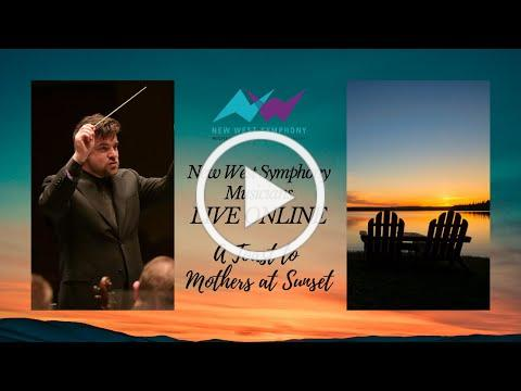 LIVE ONLINE: Mother's Day Sunset Toast with New West Symphony Musicians