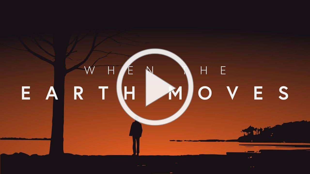 When the Earth Moves Film
