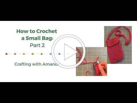 Learn How to Crochet a Small Bag: Part 2