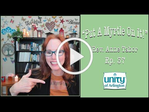 """06.25.2021 """"Put A Myrtle On It!"""" Ep. 37 by Rev. Anne Tabor"""